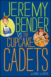 Jeremy Bender and the Cupcake Cadets by Eric Luper